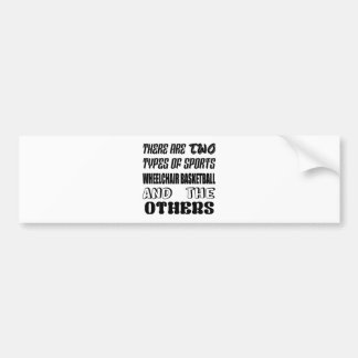 There are two types of sports Wheelchair basketbal Bumper Sticker