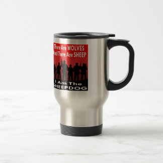 There Are Wolves And Sheep I Am The Sheepdog Travel Mug