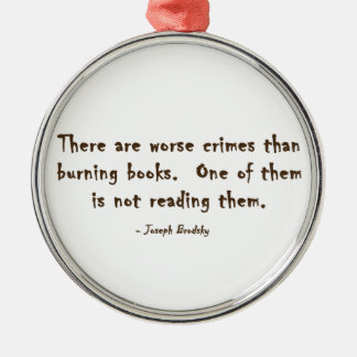 There Are Worse Crimes Than Burning Books Metal Ornament