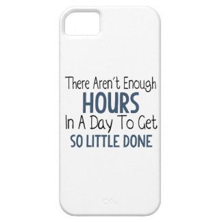There Aren't Enough Hours In A Day - Funny Quote iPhone 5 Cover