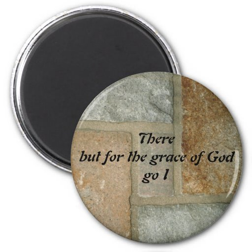 There But For The Grace of God Go I 2 Inch Round Magnet