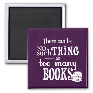 There Can Be No Such Thing As Too Many Books 2 Inch Square Magnet