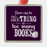 There Can Be No Such Thing As Too Many Books Square Metal Christmas Ornament