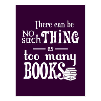 There Can Be No Such Thing As Too Many Books Postcard