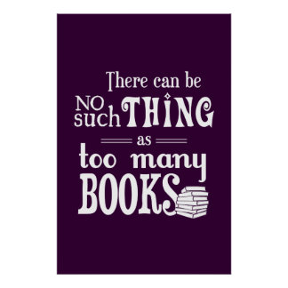 There Can Be No Such Thing As Too Many Books Poster
