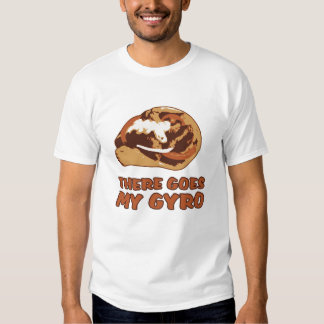 THERE GOES MY GYRO SHIRT