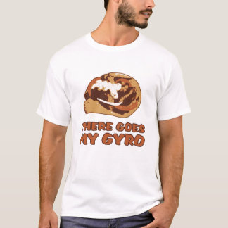 THERE GOES MY GYRO T-Shirt