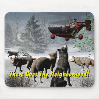There Goes The Neighborhood! Mouse Pad