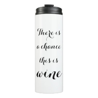 THERE IS A CHANCE THIS IS WINE thermal tumbler mug