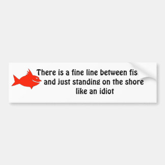 There is a fine line between fishing and ... bumper sticker