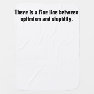 There Is A Fine Line Between Optimism … Stroller Blanket