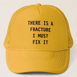 THERE IS A FRACTURE I MUST FIX IT HAT