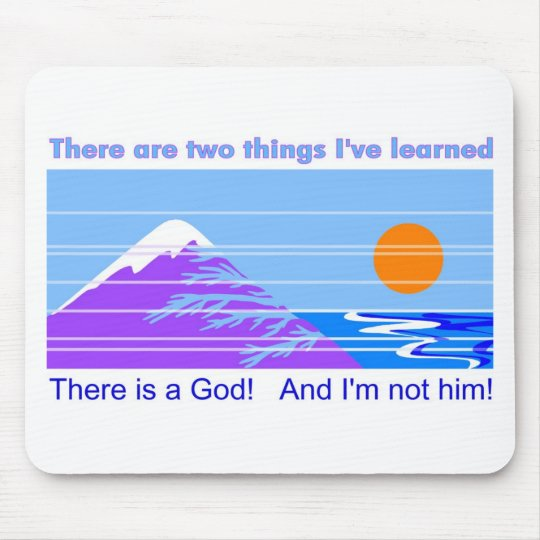 There is a God and I'm not him Mouse Pad