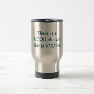 There is a GOOD chance this is VODKA Travel Mug