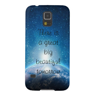 There is  a great  big beautiful  tomorrow quote case for galaxy s5