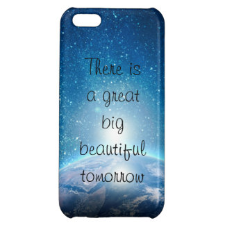 There is a great big beautiful tomorrow quote case for iPhone 5C