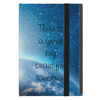 There is a great big beautiful tomorrow quote cases for iPad mini