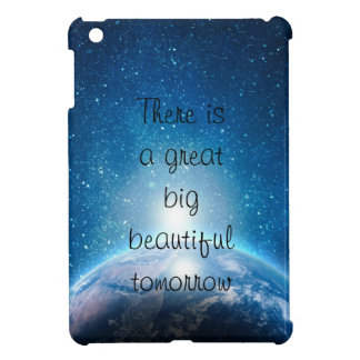 There is a great big beautiful tomorrow quote iPad mini cover