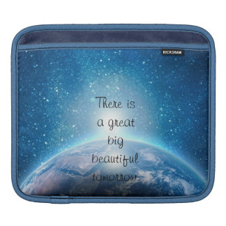 There is a great big beautiful tomorrow quote iPad sleeve