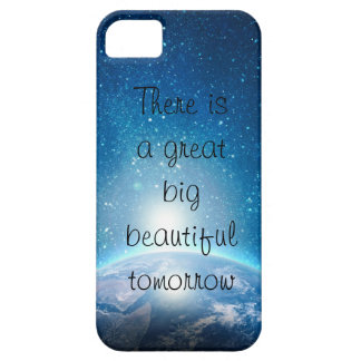 There is  a great  big beautiful  tomorrow quote iPhone SE/5/5s case