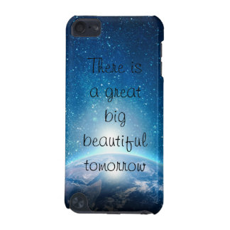 There is a great big beautiful tomorrow quote iPod touch (5th generation) cover