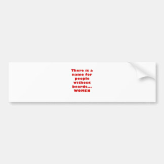 There is a name for people without beards Women Bumper Stickers