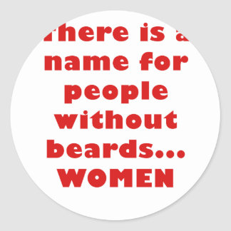 There is a name for people without beards Women Classic Round Sticker