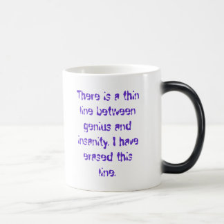 There is a thin line between genius and insanit... magic mug