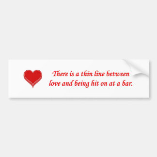 there-is-a-thin-line-between-love-and bumper sticker