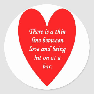 there-is-a-thin-line-between-love-and classic round sticker
