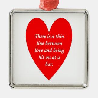 there-is-a-thin-line-between-love-and metal ornament