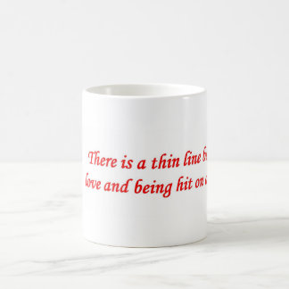 there-is-a-thin-line-between-love-and mug