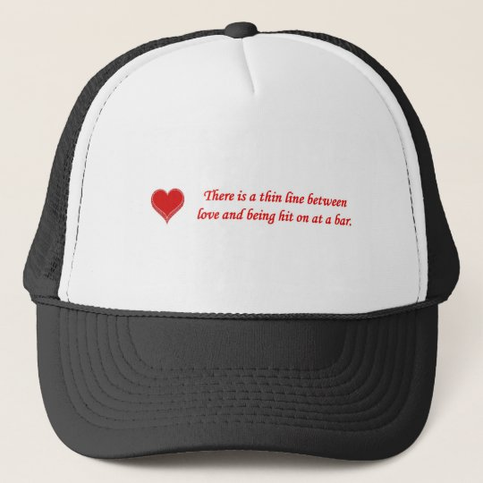 there-is-a-thin-line-between-love-and trucker hat