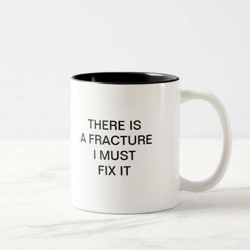 THERE IS AF RACTURE I MUST FIX IT COFFEE MUG
