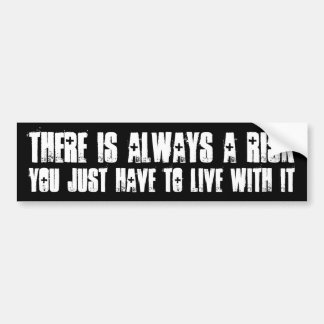 There is always a risk ... bumper sticker