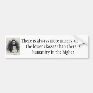 There Is Always More Misery In The Lower Classes Car Bumper Sticker