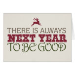 There is Always Next Year to Be Good - Christmas Card