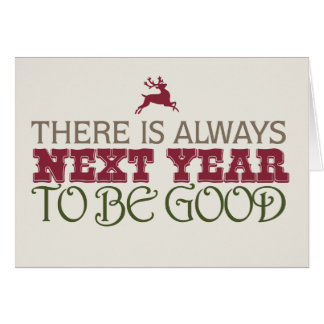 There is Always Next Year to Be Good - Christmas Greeting Card