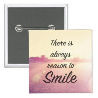 There Is Always Reason To Smile Pinback Button