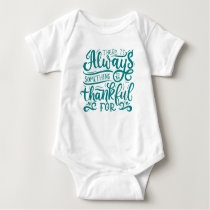 There Is Always Something To Be Thankful For Baby Bodysuit