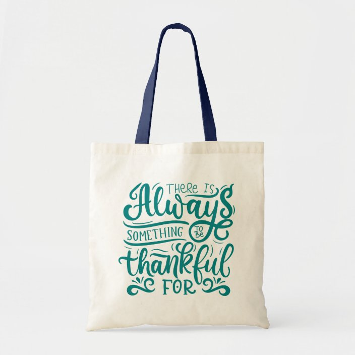 Inspirational Tote Bag There is Always Something to be Thankful For