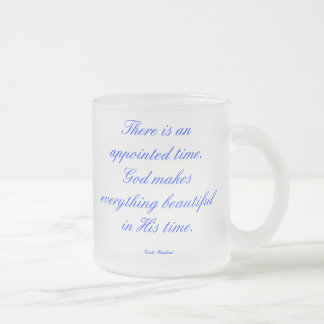 There is an appointed time. God makes everything b Frosted Glass Coffee Mug