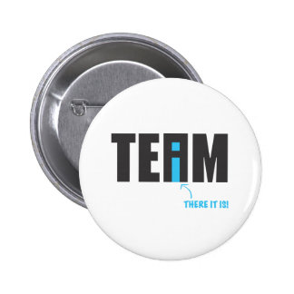 "There IS an ""I"" in Team After All - Humor Pins"