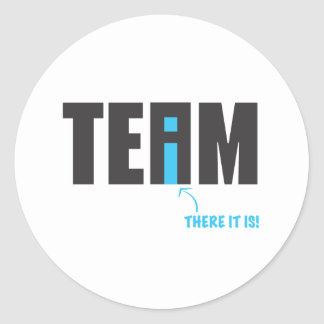 "There IS an ""I"" in Team After All - Humor Classic Round Sticker"