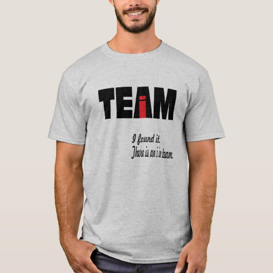 There is an I in team. T-Shirt
