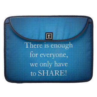 There is enough for everyone MacBook pro sleeves