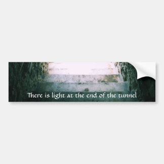 There is light at the end of the tunnel QUOTE Bumper Sticker