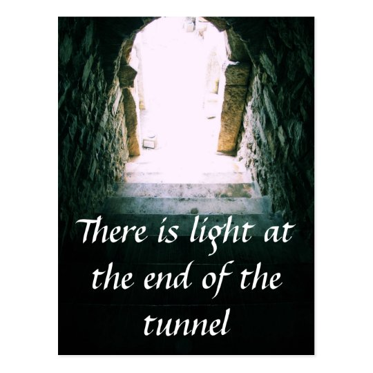There Is Light At The End Of The Tunnel Quote Postcard Zazzlecom