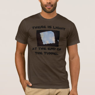 THERE IS LIGHT, AT THE END OF THE TUNNEL shirt