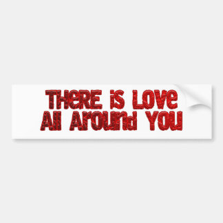 There is Love All Around You Bumper Stickers